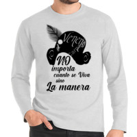 Camiseta No importa cuanto se viva sino la manera Manga Larga - Hombre
